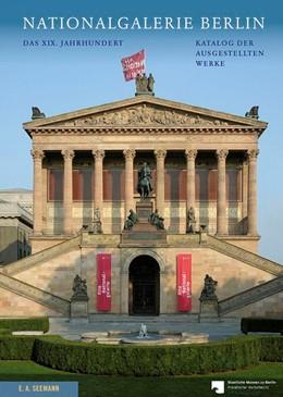 Abbildung von Wesenberg | Nationalgalerie Berlin. Das XIX. Jahrhundert | ergänzte und aktualisierte Auflage | 2015 | Katalog der ausgestellten Werk...