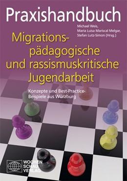 Abbildung von Mariscal de Körner / Lutz-Simon / Weis   Praxishandbuch migrationspädagogische und rassismuskritische Jugendarbeit   2015   Konzepte und Best-Practice-Bei...