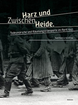 Abbildung von Heubaum / Wagner | Zwischen Harz und Heide | 2015 | Todesmärsche und Räumungstrans...
