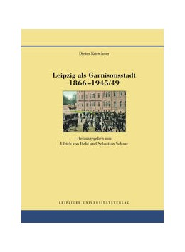Abbildung von Kürschner | Leipzig als Garnisonsstadt 1866-1945/49 | 1. Auflage | 2015 | 10 | beck-shop.de
