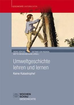 Abbildung von Döpcke / von Reeken / Wehen-Behrens | Umweltgeschichte lehren und lernen | 2015 | Keine Katastrophe!