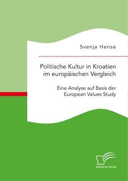 Abbildung von Hense | Politische Kultur in Kroatien im europäischen Vergleich: Eine Analyse auf Basis der European Values Study | 1. Auflage | 2015 | beck-shop.de