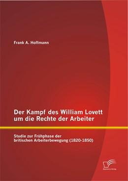 Abbildung von Hoffmann   Der Kampf des William Lovett um die Rechte der Arbeiter: Studie zur Frühphase der britischen Arbeiterbewegung (1820-1850)   Erstauflage   2015