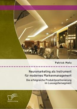 Abbildung von Metz   Neuromarketing als Instrument für modernes Markenmanagement: Die erfolgreiche Produktpositionierung im Luxusgütersegment   2015