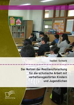 Abbildung von Schork | Der Nutzen der Resilienzforschung für die schulische Arbeit mit verhaltensgestörten Kindern und Jugendlichen | Erstauflage | 2015