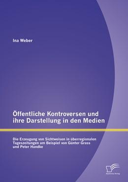 Abbildung von Weber | Öffentliche Kontroversen und ihre Darstellung in den Medien | Erstauflage | 2015 | Die Erzeugung von Sichtweisen ...