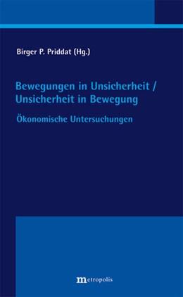 Abbildung von Priddat | Bewegungen in Unsicherheit / Unsicherheit in Bewegung | 2015 | Ökonomische Untersuchungen