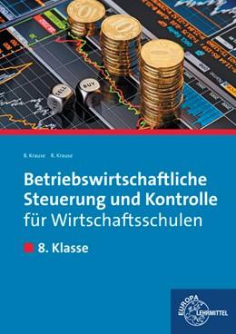 Abbildung von Krause | Betriebswirtschaftliche Steuerung und Kontrolle für Wirtschaftsschulen | 1. Auflage | 2015 | beck-shop.de