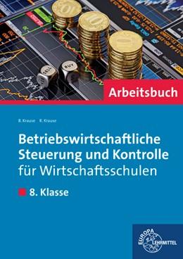 Abbildung von Krause   Betriebswirtschaftliche Steuerung und Kontrolle für Wirtschaftsschulen   1. Auflage   2015   beck-shop.de
