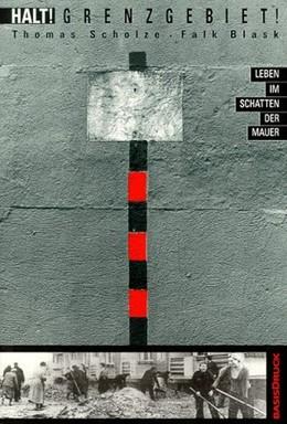 Abbildung von Scholze / Blask | Halt! Grenzgebiet ! | 3., durchgesehene und erweiterte Auflage | 2006 | Leben im Schatten der Mauer