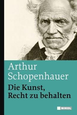 Abbildung von Schopenhauer | Die Kunst, Recht zu behalten | 2009