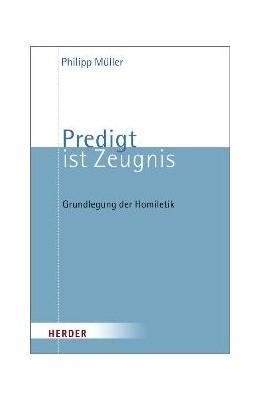 Abbildung von Müller | Predigt ist Zeugnis | 2007 | Grundlegung der Homiletik