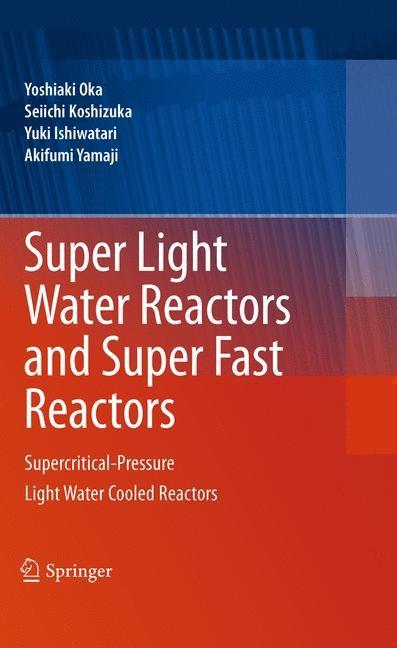 Super Light Water Reactors and Super Fast Reactors | Oka / Koshizuka / Ishiwatari | 2010, 2014 | Buch (Cover)