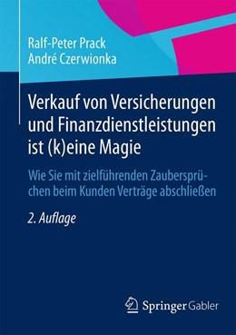 Abbildung von Prack / Czerwionka | Verkauf von Versicherungen und Finanzdienstleistungen ist (k)eine Magie | 2. Aufl. 2015 | 2015 | Wie Sie mit zielführenden Zaub...
