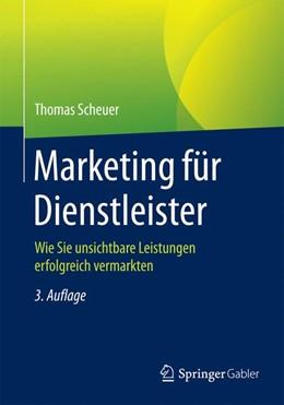 Abbildung von Scheuer | Marketing für Dienstleister | 3., überarbeitete Auflage | 2015 | Wie Sie unsichtbare Leistungen...