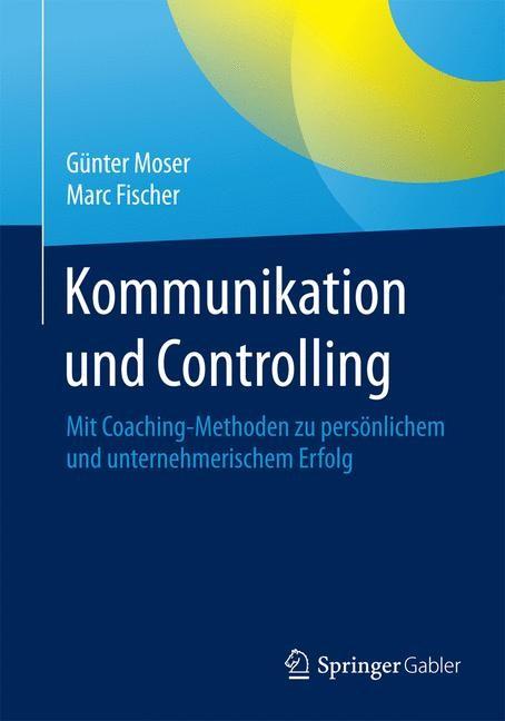 Kommunikation und Controlling | Moser / Fischer | 2015, 2015 | Buch (Cover)