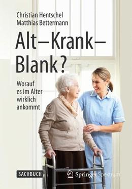 Abbildung von Hentschel / Bettermann | Alt – Krank – Blank? | 1. Auflage | 2015 | beck-shop.de