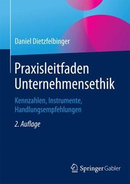 Abbildung von Dietzfelbinger | Praxisleitfaden Unternehmensethik | 2. Aufl. 2015 | 2015 | Kennzahlen, Instrumente, Handl...