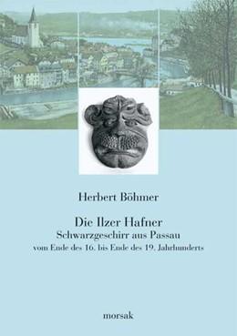 Abbildung von Böhmer | Die Ilzer Hafner | 2006 | Schwarzgeschirr aus Passau vom...