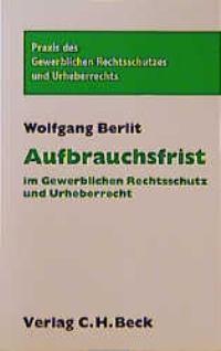 Aufbrauchsfrist im Gewerblichen Rechtsschutz und Urheberrecht | Berlit, 1997 | Buch (Cover)