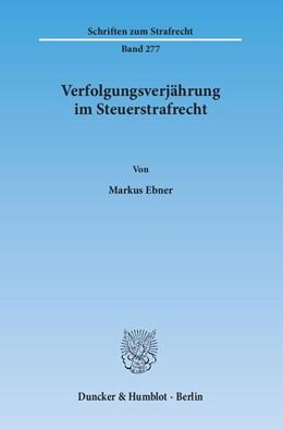 Abbildung von Ebner   Verfolgungsverjährung im Steuerstrafrecht   1. Auflage   2015   277   beck-shop.de