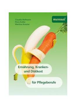 Abbildung von Hofmann / Koller / Kreuter | Ernährung, Kranken- und Diätkost für Pflegeberufe | 2015