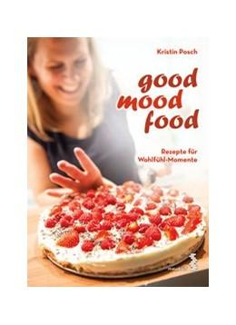 Abbildung von Posch | Good Mood Food | 2015 | Rezepte für Wohlfühl-Momente