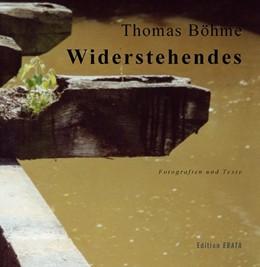 Abbildung von Böhme   Widerstehendes   2007   Fotografien und Texte