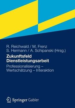 Abbildung von Reichwald / Frenz / Hermann / Schipanski   Zukunftsfeld Dienstleistungsarbeit   2012   2012   Professionalisierung - Wertsch...