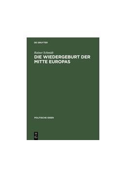 Abbildung von Schmidt | Die Wiedergeburt der Mitte Europas | Reprint 2014 | 2015 | Politisches Denken jenseits vo...