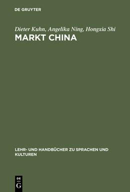 Abbildung von Kuhn / Ning / Shi   Markt China   Reprint 2015   2015   Grundwissen zur erfolgreichen ...