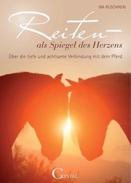 Abbildung von Ruschinski | Reiten als Spiegel des Herzens | 1. Auflage | 2014 | beck-shop.de