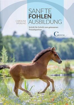 Abbildung von Sperling | Sanfte Fohlenerziehung | 1. Auflage | 2015 | beck-shop.de