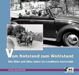 Abbildung von Kreisarchiv Karlsruhe / Breitkopf / Faulhaber | Vom Notstand zum Wohlstand | 2001 | Die 50er und 60er Jahre im Lan...