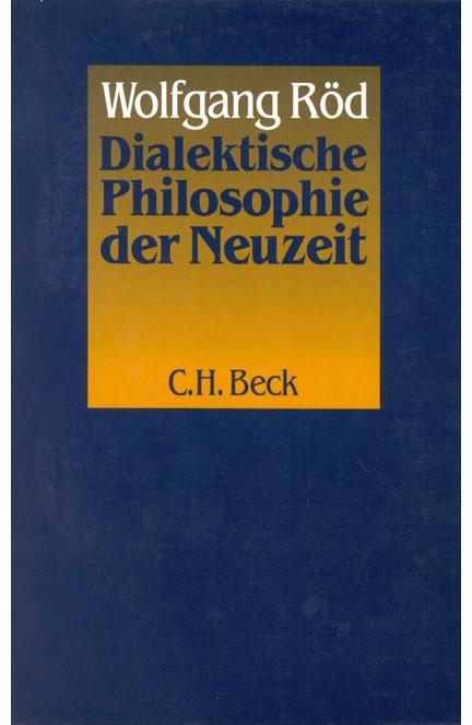 Cover: Wolfgang Röd, Dialektische Philosophie der Neuzeit