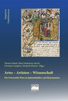 Abbildung von Maisel / Niederkorn-Bruck / Gastgeber / Klecker | Artes - Artisten - Wissenschaft | 2015 | Die Universität Wien in Spätmi...