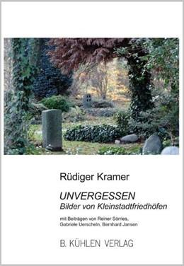 Abbildung von Kramer / Sörries / Uerscheln | Unvergessen | 2010 | Bilder von Kleinstadtfriedhöfe...