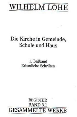 Abbildung von Gesellschaft f. Innere u. Äußere Mission i. S. d. luth. Kirche / Ganzert | Wilhelm Löhe - Gesammelte Werke, Register Band 3.1 | 2008 | Die Kirche in Gemeinde, Schule...