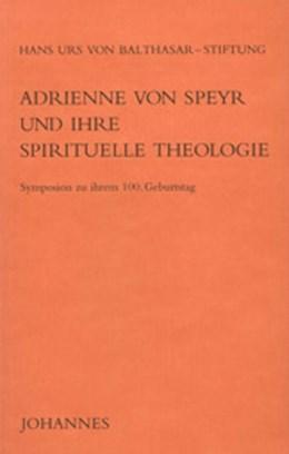 Abbildung von Adrienne von Speyr und ihre spirituelle Theologie | 2002 | Vier Referate anlässlich des S...