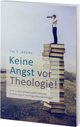 Abbildung von Adams | Keine Angst vor Theologie! | 2013 | Eine unterhaltsam-systematisch...
