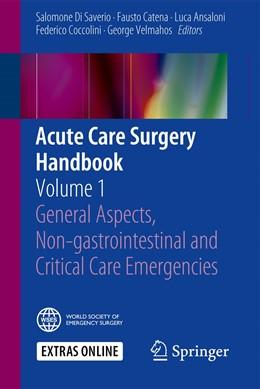 Abbildung von Di Saverio / Catena / Ansaloni / Coccolini / Velmahos | Acute Care Surgery Handbook | 1st ed. 2017 | 2017 | Volume 1 General Aspects, Non-...