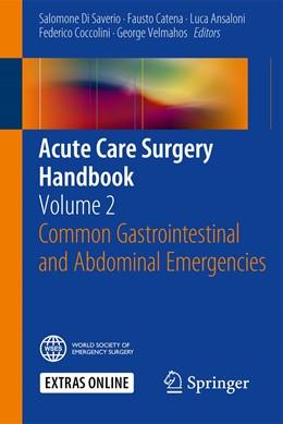 Abbildung von Di Saverio / Catena / Ansaloni / Coccolini / Velmahos   Acute Care Surgery Handbook   1st ed. 2016   2017   Volume 2 Common Gastrointestin...