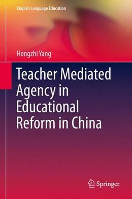 Abbildung von Yang | Teacher Mediated Agency in Educational Reform in China | 2015 | 2015 | 3