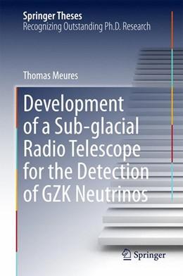 Abbildung von Meures | Development of a Sub-glacial Radio Telescope for the Detection of GZK Neutrinos | 2015 | 2015