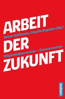 Abbildung von Hoffmann / Bogedan | Arbeit der Zukunft | 2015 | Möglichkeiten nutzen - Grenzen...