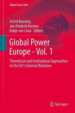 Abbildung von Boening / Kremer / van Loon   Global Power Europe - Vol. 1   2013   2015   Theoretical and Institutional ...