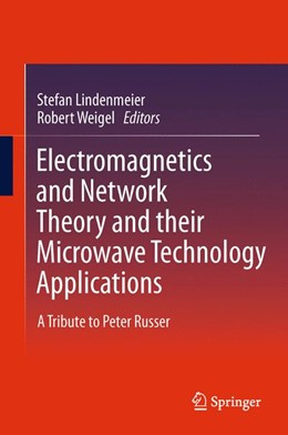 Abbildung von Lindenmeier / Weigel | Electromagnetics and Network Theory and their Microwave Technology Applications | 2011 | 2014 | A Tribute to Peter Russer