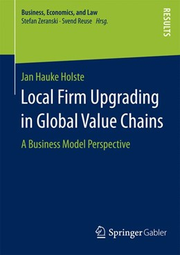 Abbildung von Holste   Local Firm Upgrading in Global Value Chains   2015   2015   A Business Model Perspective