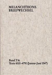 Abbildung von Melanchthon / Mundhenk / Heidelberger Akademie der Wissenschaften   Melanchthons Briefwechsel / Band T 16: Texte 4530-4790 (Januar–Juni 1547)   2015