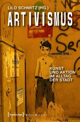 Abbildung von Schmitz | Artivismus | 2015 | Kunst und Aktion im Alltag der...